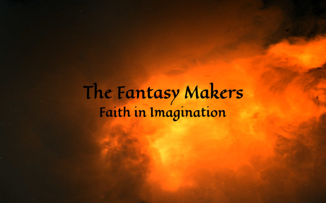 The Fantasy Makers: Faith in Imagination